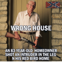"Life, Memes, and Police: WRONG HOUSE  AN 83-YEAR-OLD HOMEOWNER  SHOT AN INTRUDER IN THE LEG  N HIS RED BIRD HOME ""The homeowner, whose name was not released, told police that Robert Facundo, 21, threatened him about 1:45 a.m. in the 900 block of Glen Oaks Boulevard, near South Polk Street and West Laureland Road. The resident said Facundo was advancing toward him and he shot because he was in fear for his life."" Armed Homeowner 1- Criminal 0 You picked the wrong house Mr. Facundo. secondamendment confederate patriotsfootball patriotswin patriotsparade southwillriseagain patriotssociety confederates"