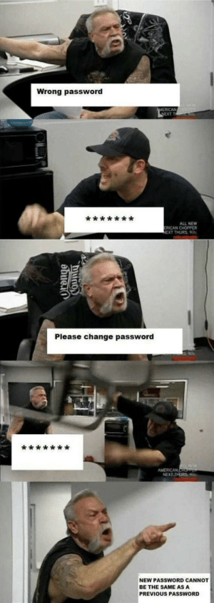 Target, Tumblr, and Blog: Wrong password  NEXT T  ALL NEW  RICAN CHOPPER  EXT THURS. 918c  Please change password  NEXT THURS  NEW PASSWORD CANNOT  BE THE SAME AS A  PREVIOUS PASSWORD melonmemes:Every time