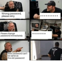 *flips table*⠀ password americanchopper areyoukiddingme 9gag: Wrong password,  please retry  Please change  password immediately  t **x  New password can't  be same as  the old password *flips table*⠀ password americanchopper areyoukiddingme 9gag