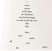 Christmas, Christmas Tree, and Tree: wrote  a poem  in the shape  of a Christmas  tree but then forgot  to water it and only a few  days  later  there  were  words  all  over  carpet  the Christmas poem.