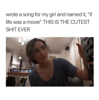 "Life, Shit, and Girl: wrote a song for my girl and named it, ""if  life was a movie"" THIS IS THE CUTEST  SHIT EVER IM SO SINGLE. via: @aligatie"