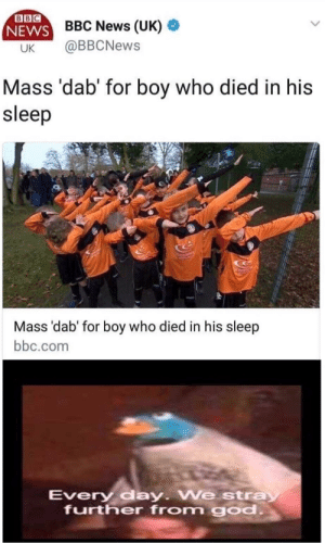 God, Sleep, and bbc.com: WS BBNews (UK) o  UK @BBCNews  NEWSBE  Mass 'dab' for boy who died in his  sleep  Mass 'dab' for boy who died in his sleep  bbc.com  Every day We stra  further from god why are we still here?