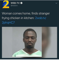 As long as he don't drink up all the 🅱oolaid I think I wouldnt have a problem: WSB-TV  @wsbtv  Woman comes home, finds stranger  frying chicken in kitchen  2wsb.tv/  2phqHC7 As long as he don't drink up all the 🅱oolaid I think I wouldnt have a problem