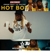"Lil Wayne, Memes, and Worldstarhiphop: WSH PREMIER  PREME FEAT. LIL WAYNE  HOT BOY  OWN  WATCH NOW ON WORLDSTARHIPHOP.COM WSHH Premiere @Preme Feat. @LilTunechi ""Hot Boy"" LiveNow Preme LilWayne HotBoy RepsUp"