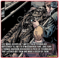 "Memes, Discover, and Nick: WSNICOMICFA  LIFE MODEL DECOYS OR LMD'S"" THEIR TECHNOLOGY  DATES BACK TO 1961 TO A MISSION NICK FURY, JAKE FURY  THOMAS DAVIDSON DISCOVERED A PIECE OF TECHNOLOGY  THAT LATCHED ONI THEM AND MADE A DECOY OF THEM.  TOT Fact - Some scary ass piece of the here. • • - QOTD?!: What would you do if you met an LMD of you?! Edit: To them* My apologies."