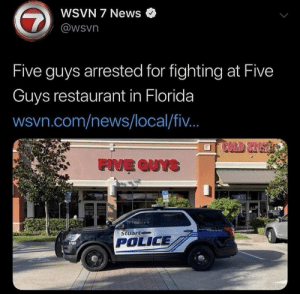 .: WSVN 7 News  7  @wsvn  Five guys arrested for fighting at Five  Guys restaurant in Florida  wsvn.com/news/local/fi..  COLD STUST  FIVE QUYS  Stuart  POLICE  1701 .