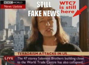 Still fake news.: WTC7  is still  here  News Update  FAKE NEWS  LIVE  The 47 storey Salomon Brothers building close  to the World Trade Centre has also collapsed. Still fake news.