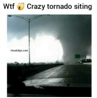 I'd hate to be in this situation: Wtf Crazy tornado siting  Hoodclips.com I'd hate to be in this situation
