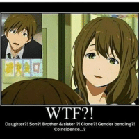 Memes, Coincidence, and 🤖: WTF?  Daughter?! Son?! Brother & sister Clone?! Gender bending?!  Coincidence...? ;-; MAKOTO. . . . . . . . .