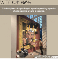 Wtf, Com, and Who: WTF fact #b742  This is a photo of a painting of a painter painting a painter  who is painting around a painting  wtffunfact.com