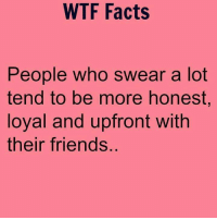 Facts, Friends, and Memes: WTF Facts  People who swear a lot  tend to be more honest  loyal and upfront with  their friends.