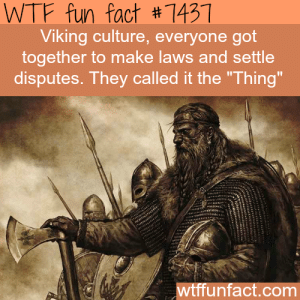 "wtf-fun-factss:  Viking culture - Facts  : WTF fun fact #7431  Viking culture, everyone got  together to make laws and settle  disputes. They called it the ""Thing  wtffunfact.com wtf-fun-factss:  Viking culture - Facts"