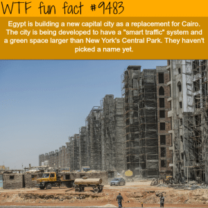 """Traffic, Wtf, and Capital: WTF fun fact #9483  Egypt is building  The city is being developed to have a """"smart traffic"""" system and  a green space larger than New York's Central Park. They haven't  capital city as a replacement for Cairo.  a new  picked a name yet."""