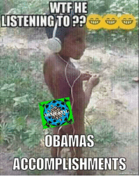 Terrible Facebook, Obama Accomplishments, and Meme King: WTF HE  LISTENINGTO  PP  OBAMAS  ACCOMPLISHMENTS  mematic net MEME KING