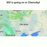 Funny, Lmao, and Wtf: Wtf is going on in Chernobyl  nd  Ukraine  xia  Moldova  ary  Romania Lmao 😂💀