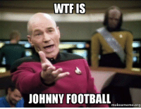 WTF IS  JOHNNY FOOTBALL  makeameme org After getting into College Football for the 1st time...