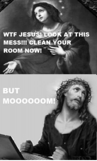 """Jesus, Target, and Tumblr: WTF JESUS  MESS!!! CLEAN YOUR  ROOM NOW!  AT THIS  BUT mellofever:  sold-her-soul-to-robb-stark:  jormungandrr:  ryanrosspepperoninipples:  gasptambourines:  tobyragg:  double-pistol-wink:  suffren:  randomlinktime:    i lost it at """"me dammit""""  ME DAMMIT.  omfg  dead  ME DAMMIT  ME DAMN IT,JESUS.  ME DAMN IT JESUS! just for the me danm it nothing else"""
