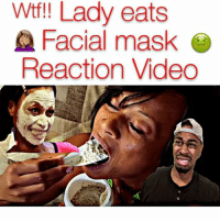 Memes, Nasty, and 🤖: Wtf Lady eats  Facial mask  Reaction Video Yea she nasty af 😷🤢 - - -tag a friend 😂😂 (For more funny videos follow @kmoorethegoat )