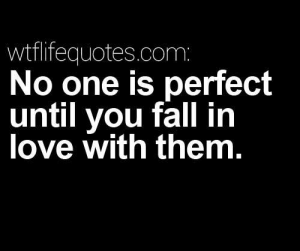 Fall, Love, and Com: wtflifequotes.com  No one is perfect  until you fall in  love with them