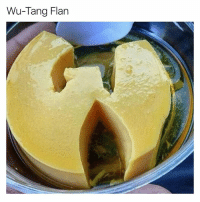 Funny, Fuck, and Wu Tang: Wu-Tang Flan I'd fuck with this