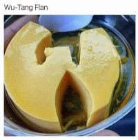 This is something to fuck wit: Wu-Tang Flan This is something to fuck wit