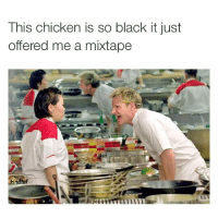 LMAOOOO CHILL 😭😭😭: This chicken is so black it just  offered me a mixtape LMAOOOO CHILL 😭😭😭
