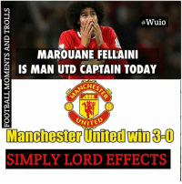 Lol😂😂😂 Follow @instatroll.soccer: Wuio  MAROUANE FELLAINI  IS MAN UTD CAPTAIN TODAY  CHES  UNITED  Manchester United Win3-0  SIMPLY LORD EFFECTS Lol😂😂😂 Follow @instatroll.soccer