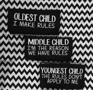I'm The Middle Child: ww  OLDEST CHILD  I MAKE RULES  MIDDLE CHILD  I'M THE REASON  WE HAVE RULES  YOUNGEST CHILD  THE RULES DON'T  APPLY TO ME  wwww I'm The Middle Child