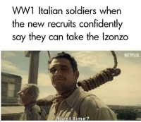 Italian Soldiers: WW1 Italian soldiers when  the new recruits confidently  say they can take the lzonzo  NETFLIX  irst time?