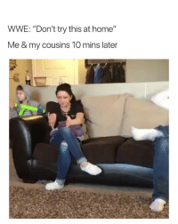 "World Wrestling Entertainment, Home, and Smile: WWE: ""Don't try this at home""  Me & my cousins 10 mins later LMFAOOOO the smile she did at the end"