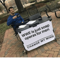 Funny, True, and World Wrestling Entertainment: WWE is just soap  operas for men  CHANGE MY MIND True though https://t.co/PmRJw3pGS7
