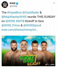 World Wrestling Entertainment: WWE  @WWE  The  #HypeBros a Zack Ryder  &  @MojoRawley WWE  reunite THIS SUNDAY  on @WWE HEMITB Kickoff to face  WWE Primo & @WWEEpico!  wwe.com/shows/moneyint...  BANK  KICKOFF