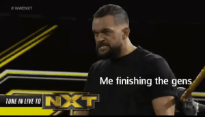 From outta nowhere...:  # WWENXT  Me finishing the gens  T  TUNE IN LIVE TO N  LAV From outta nowhere...