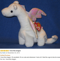 Cute, Love, and Kiss: wwI love this dragon  By Kello on December 30, 2013  Verified Purchase  I love this dragon. It's excellent. It's so cute and whenever I look at it I feel the urge to kiss its nose  So I do. I love this dragon.