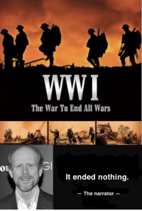 war: WWI  The War To End All Wars  It ended nothing.  The narrator