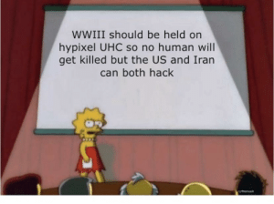 Minecraft Good, IRL bad: WWIII should be held on  hypixel UHC so no human will  get killed but the US and Iran  can both hack  U/Memoe4 Minecraft Good, IRL bad