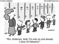 "Com, Mrs, and Anderson: WWW ANDERTOONS coM  ""Mrs. Anderson, look! I'm only six and already  I have 20 followers!"""