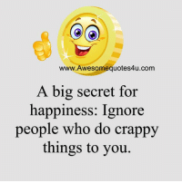 Memes, 🤖, and Secret: www.Awesomequotes4u.com  A big secret for  happiness: Ignore  people who do crappy  things to you