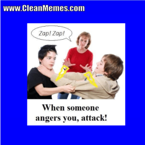 Clean Memes 05-21-2018 – Clean Memes: www.CleanMemes.com  Zap! Zap!  When someone  angers you, attack! Clean Memes 05-21-2018 – Clean Memes