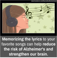 Memorical: www.facebook.com/themedicalfactsdotcom  Memorizing the lyrics to your  favorite songs can help reduce  the risk of Alzheimer's and  strengthen our brain.