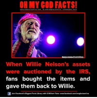 Memes, Library, and Willie Nelson: www.omg facts online.com I fb.com  omg facts on  oh my god facts  Omage source Men  When Willie Nelson's assets  were auctioned by the IRS,  fans bought the items and  gave them back to Willie.  Join Facebook's Biggest Facts Library with 6 Million+ Fans- www.facebook.com/omgfactsonline