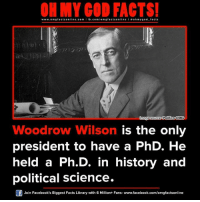 Memes, 🤖, and Politico: www.omg facts online.com I fb.com  omg facts online I a oh y god facts  Inhage source Politico-OMG  Woodrow Wilson is the only  president to have a PhD. He  held a Ph.D. in history and  political science.  Join Facebook's Biggest Facts Library with 6 Million+ Fans- www.facebook.com/omgfactsonline