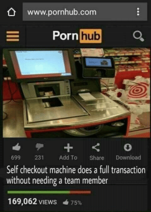 Needing: www.pornhub.com  Porn  hub  699 231 Add To Share Download  Self checkout machine does a full transaction  without needing a team member  169,062 VIEWS  75%