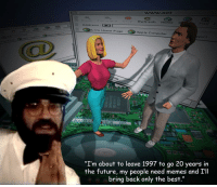 "Apple, Future, and Memes: wwww.net  Retresh HomeS  iail  Address:  Live Home Page  Apple Computer  Pport  one  ""I'm about to leave 1997 to go 20 years in  the future, my people need memes and I'll  bring back only the best."" <p>THE PROPHET HAS ARRIVED, BRING ONLY TOP SHELF PRODUCTS via /r/MemeEconomy <a href=""http://ift.tt/2jkL6DC"">http://ift.tt/2jkL6DC</a></p>"