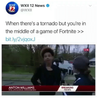 Lmao: WXII 12 News  @WxI  XII  When there's a tornado but you're in  the middle of a game of Fortnite >>  bit.ly/2vjgoxJ  LIVE  ANTON WILLIAMS  PHILLIPS AVENUE GREENSBORO  BREAKING  NEWS Lmao