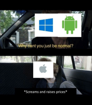 BTW I'm a apple fan by Chipvillan96 MORE MEMES: Wy eant you just be normal?  *Screams and raises prices* BTW I'm a apple fan by Chipvillan96 MORE MEMES