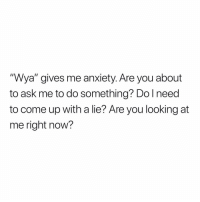 """Memes, Anxiety, and 🤖: """"Wya"""" gives me anxiety. Are you about  to ask me to do something? Do l need  to come up with a lie? Are you looking at  me right now? 🤦🏽♂️😩😰"""