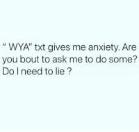 "Facts, Anxiety, and Hood: "" WYA"" txt gives me anxiety. Are  you bout to ask me to do some?  Do I need to lie? Big facts!😳😂"