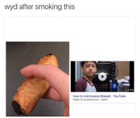 Blackpeopletwitter, Funny, and Smoking: wyd after smoking this  0:31  how to microwave #bread YouTube  https://m.youtube.com watch Is that an egg role?