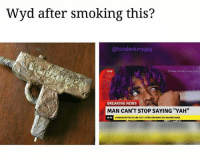 """Memes, News, and Smoking: Wyd after smoking this?  atoodankmyguy  breakyour own news.com  LIVE  BREAKING NEWS  MAN CAN'T STOP SAYING """"YAH""""  AHIOSISEFFECTS ARE FULTAFTURSMOKING UZISHAPEDINUGS yah ain't nobody ever been this high follow @startingsavage for more 👽⛵️"""
